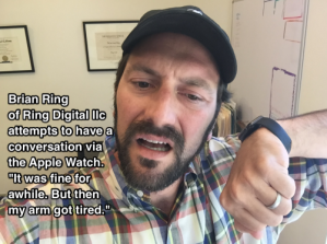 Brian Ring of Ring Digital llc attempts to have a conversation via the Apple Watch.